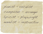 pianist - vocalist  composer - arranger  lyricist - playwright novelist - instructor